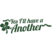 irish yes i'll have another drink ST PATRICK DAY
