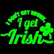 I dont get Drunk, I get IRISH shamrock clover St Patricks Day design