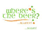 Where's The Beer - Irish Cheer - Shamrocks