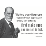 "Freud: ""Before diagnosing depression, make sure you're not just surrounded by a-holes."""
