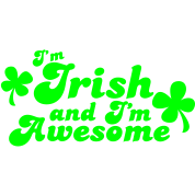 I'm IRISH and I'm Awesome!