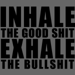 Inhale The Good Shit Exhale The Bullshit - stayflyclothing.com