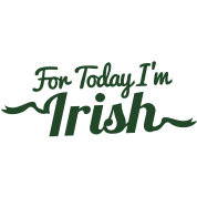 FOR TODAY I'M IRISH with a shamrock