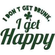 I DON't get DRUNK, I get Happy with a shamrock