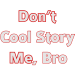 dont_cool_story_me_bro__text_only__002__