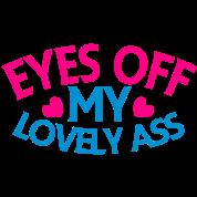 EYES off my LOVELY ASS