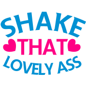 shake that lovely ass! with love hearts