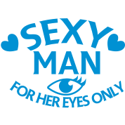 SEXY MAN for her eyes only!