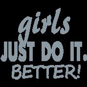 GIRLS JUST DO IT BETTER!
