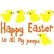 HAPPY EASTER to all my peeps (friends) very cute chicks
