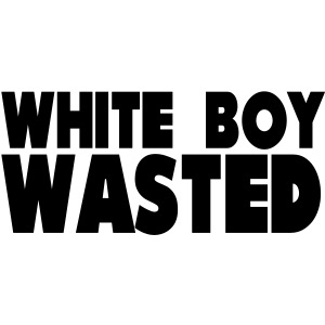 White Boy Wasted