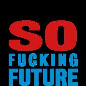 I'M SO FUCKING FUTURE