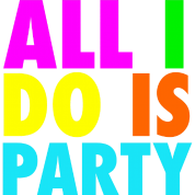 ALL I DO IS PARTY Neon Design
