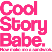 Cool Story Babe.  Now make me a sandwich.  Pink.