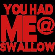 YOU HAD ME AT SWALLOW