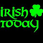 irish today - hungover tomorrow St. Patrick´s Day