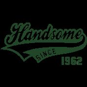 Handsome SINCE 1962 - Birthday Anniversaire