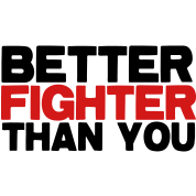 BETTER fighter than you! funny martial arts fighting design