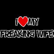 I Love My Freaking Wife