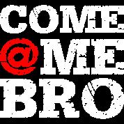 come @me bro