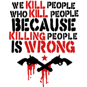 we kill people who kill people because killing people is wrong