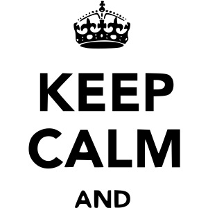 Keep Calm and (High Quality - Any Color)($0.40)