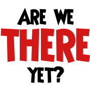 Are-we-there-yet-.png
