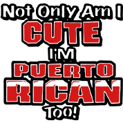 Not Only Am I Cute I'M PUERTO RICAN TOO!