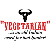 """vegetarian"" is an old word for bad hunter"