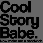 Cool Story Babe Now Make me a sandwich Black