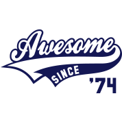 Awesome SINCE 1974 - Birthday Anniversaire