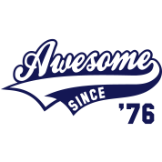 Awesome SINCE 1976 - Birthday Anniversaire