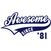 Awesome SINCE 1981 - Birthday Anniversaire
