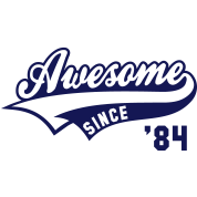 Awesome SINCE 1984 - Birthday Anniversaire