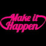 MAKE IT HAPPEN motivational shirt design