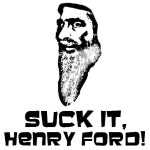 """Suck It, Henry Ford!"""