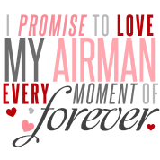 I Promise to Love my Airman every Moment of Foreve