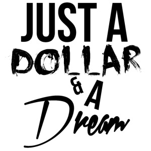 just a dollar a dream