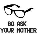 Go Ask You Mother