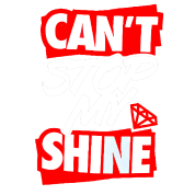 Can't Stop My Shine