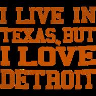 Design ~ Live In Texas Love Detroit