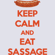 Design ~ Keep Calm and Eat Sassage