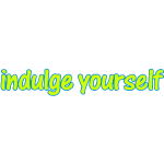 Indulge Yourself - You Deserve It - 2-Color T-Shir