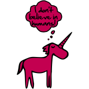 I don't belive in humans! Unicorn