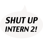 Shut up Intern 2! (White)