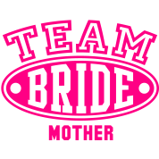 TEAM BRIDE - MOTHER