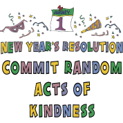 "New Year's Resolution ""Commit Random Acts of Kindness"""
