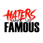 HATERS make us famous.