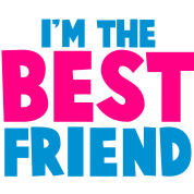 I'm the BEST FRIEND!
