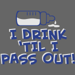 I Drink 'Til I Pass Out